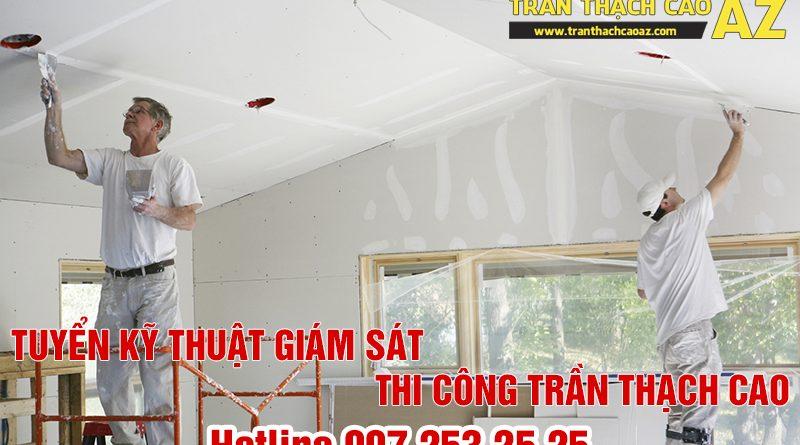 tuyển kỹ thuật giám sát thi công trần thạch cao tại Hà Nội